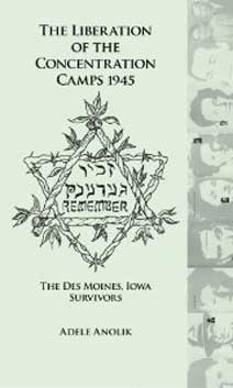 Liberation of the Concentration Camps. The Des Moines, Iowa, Survivors